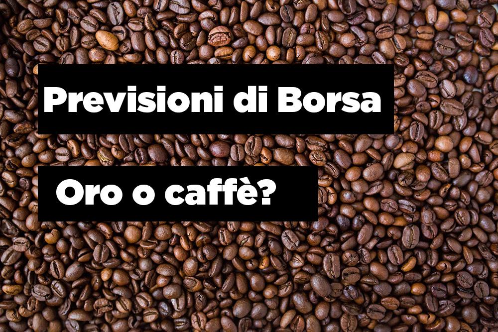 previsioni borsa oro caffè